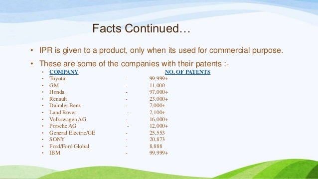 Facts Continued… • IPR is given to a product, only when its used for commercial purpose. • These are some of the companies...