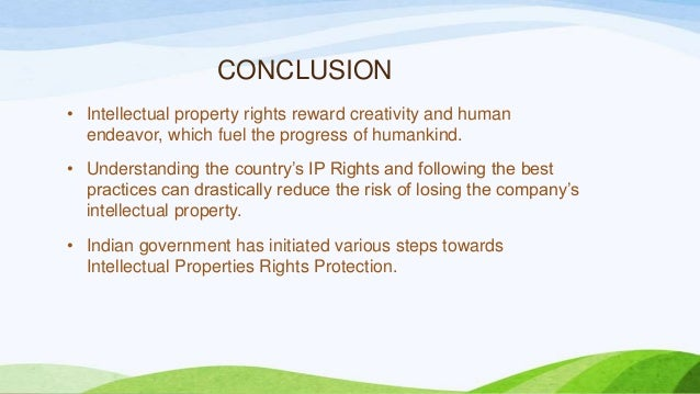 CONCLUSION • Intellectual property rights reward creativity and human endeavor, which fuel the progress of humankind. • Un...
