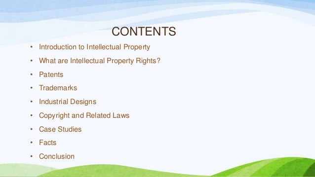 CONTENTS • Introduction to Intellectual Property • What are Intellectual Property Rights? • Patents • Trademarks • Industr...