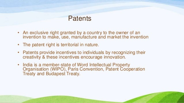 Patents • An exclusive right granted by a country to the owner of an invention to make, use, manufacture and market the in...