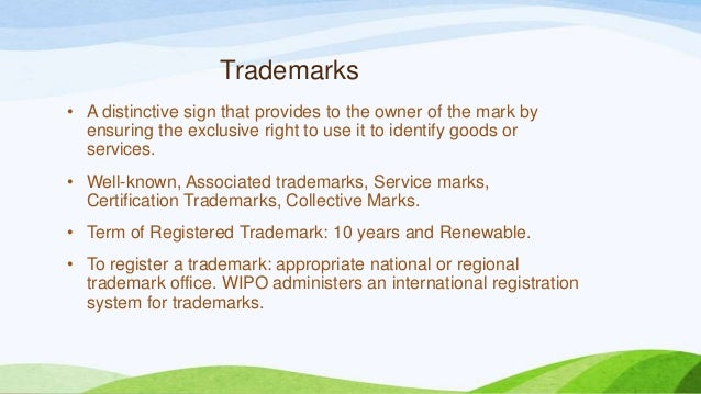 Trademarks • A distinctive sign that provides to the owner of the mark by ensuring the exclusive right to use it to identi...
