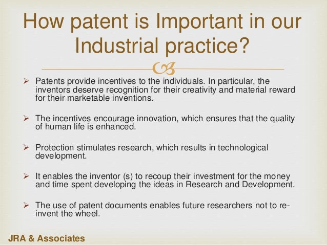  How patent is Important in our Industrial practice?  Patents provide incentives to the individuals. In particular, the ...