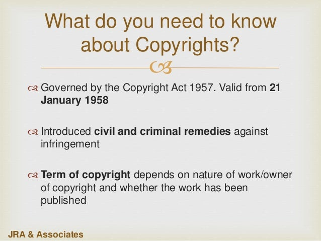   Governed by the Copyright Act 1957. Valid from 21 January 1958  Introduced civil and criminal remedies against infrin...