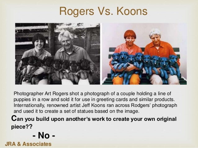 Can you build upon another's work to create your own original piece?? - No - Rogers Vs. Koons Photographer Art Rogers shot...