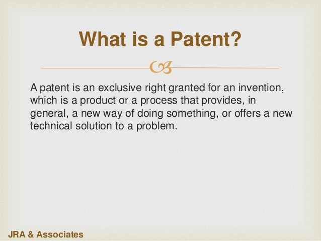  What is a Patent? A patent is an exclusive right granted for an invention, which is a product or a process that provides...