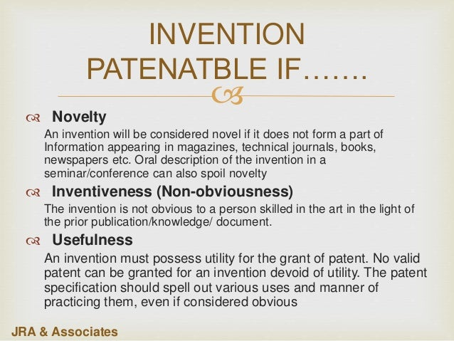  INVENTION PATENATBLE IF…….  Novelty An invention will be considered novel if it does not form a part of Information app...