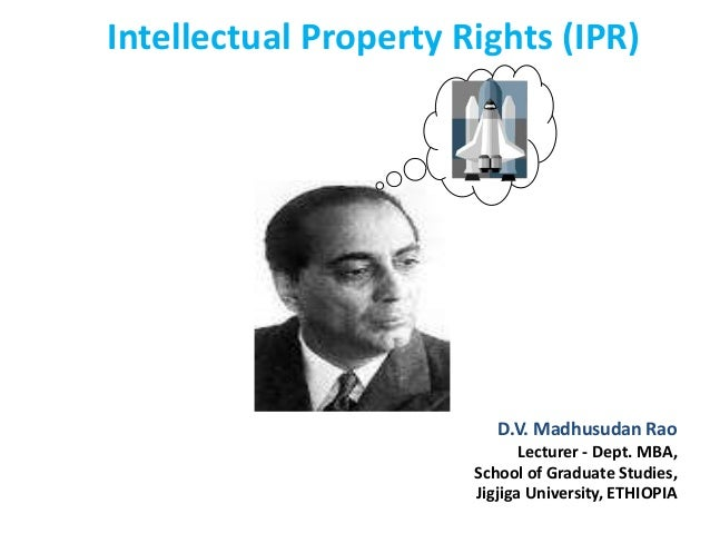 D.V. Madhusudan Rao Lecturer - Dept. MBA, School of Graduate Studies, Jigjiga University, ETHIOPIA Intellectual Property R...