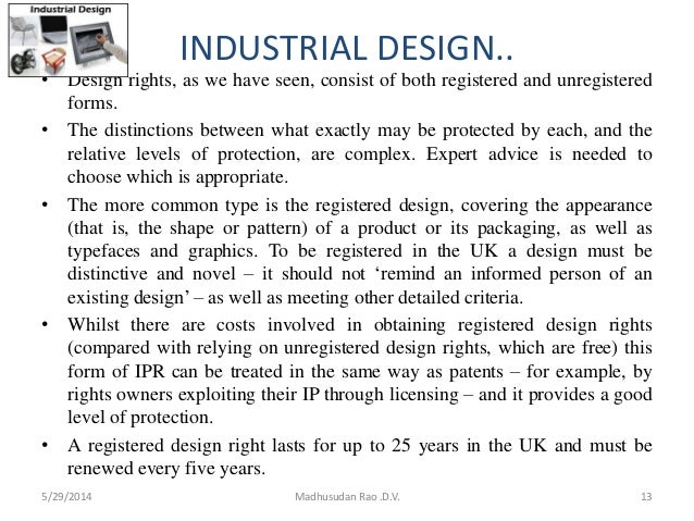 INDUSTRIAL DESIGN.. • Design rights, as we have seen, consist of both registered and unregistered forms. • The distinction...