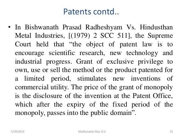 Patents contd.. • In Bishwanath Prasad Radheshyam Vs. Hindusthan Metal Industries, [(1979) 2 SCC 511], the Supreme Court h...