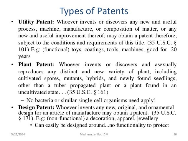 Types of Patents • Utility Patent: Whoever invents or discovers any new and useful process, machine, manufacture, or compo...