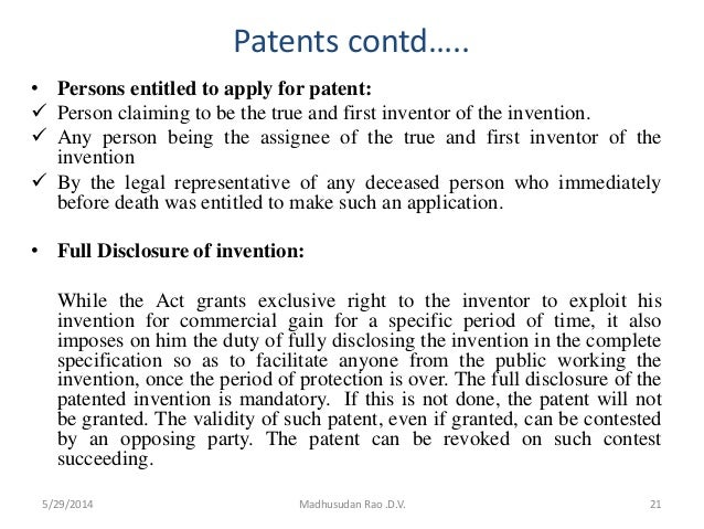 Patents contd….. • Persons entitled to apply for patent:  Person claiming to be the true and first inventor of the invent...