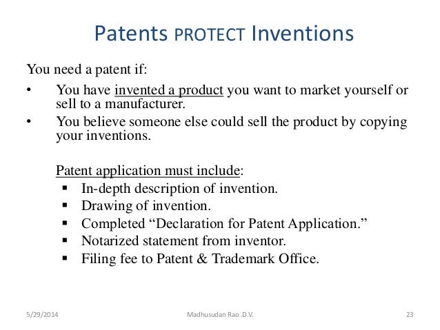 Patents PROTECT Inventions You need a patent if: • You have invented a product you want to market yourself or sell to a ma...
