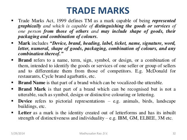 TRADE MARKS  Trade Marks Act, 1999 defines TM as a mark capable of being represented graphically and which is capable of ...