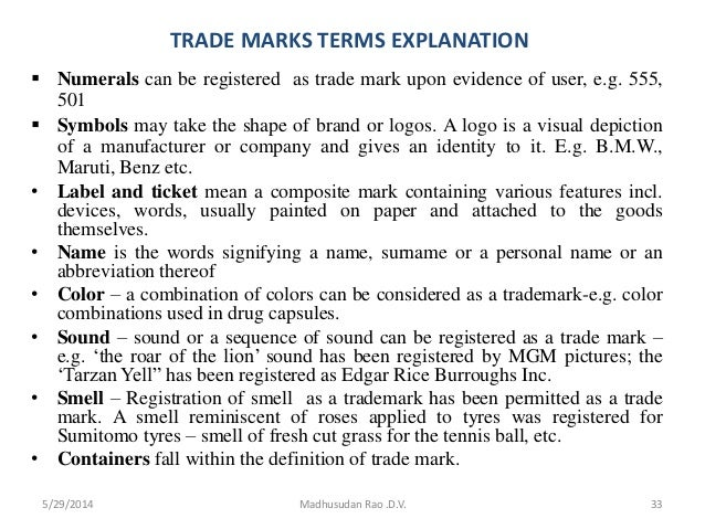 TRADE MARKS TERMS EXPLANATION  Numerals can be registered as trade mark upon evidence of user, e.g. 555, 501  Symbols ma...