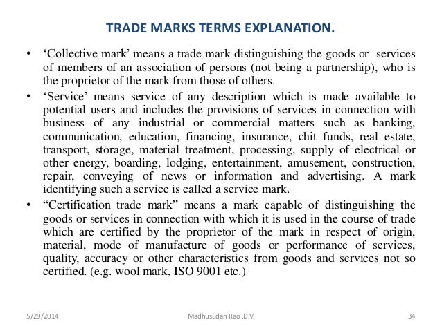 TRADE MARKS TERMS EXPLANATION. • 'Collective mark' means a trade mark distinguishing the goods or services of members of a...