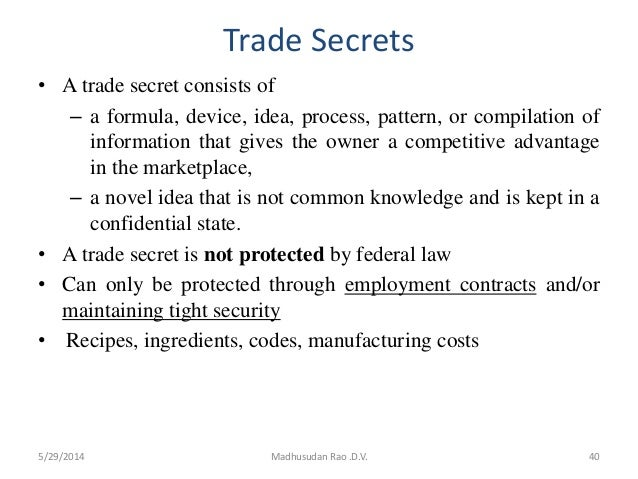Trade Secrets • A trade secret consists of – a formula, device, idea, process, pattern, or compilation of information that...