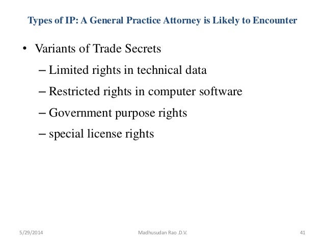 Types of IP: A General Practice Attorney is Likely to Encounter • Variants of Trade Secrets – Limited rights in technical ...