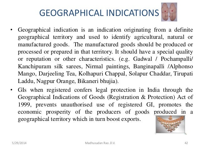 GEOGRAPHICAL INDICATIONS • Geographical indication is an indication originating from a definite geographical territory and...