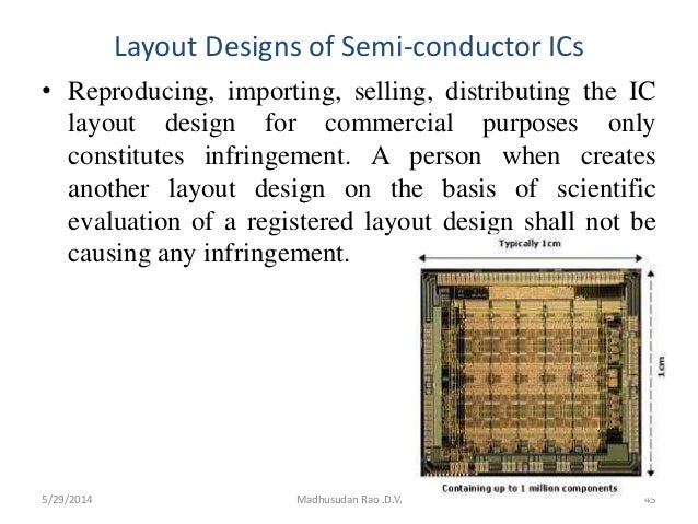 Layout Designs of Semi-conductor ICs • Reproducing, importing, selling, distributing the IC layout design for commercial p...