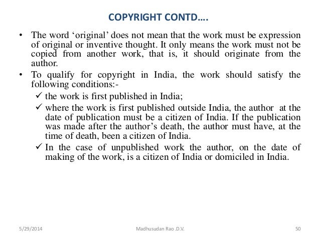 COPYRIGHT CONTD…. • The word 'original' does not mean that the work must be expression of original or inventive thought. I...