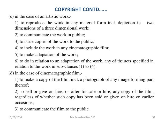 COPYRIGHT CONTD…... (c) in the case of an artistic work,- 1) to reproduce the work in any material form incl. depiction in...