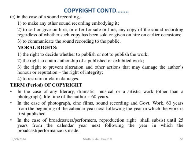 COPYRIGHT CONTD…….. (e) in the case of a sound recording,- 1) to make any other sound recording embodying it; 2) to sell o...
