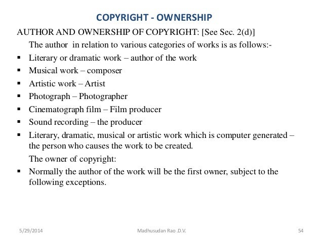 COPYRIGHT - OWNERSHIP AUTHOR AND OWNERSHIP OF COPYRIGHT: [See Sec. 2(d)] The author in relation to various categories of w...