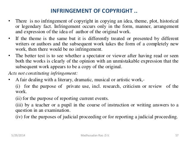 INFRINGEMENT OF COPYRIGHT .. • There is no infringement of copyright in copying an idea, theme, plot, historical or legend...
