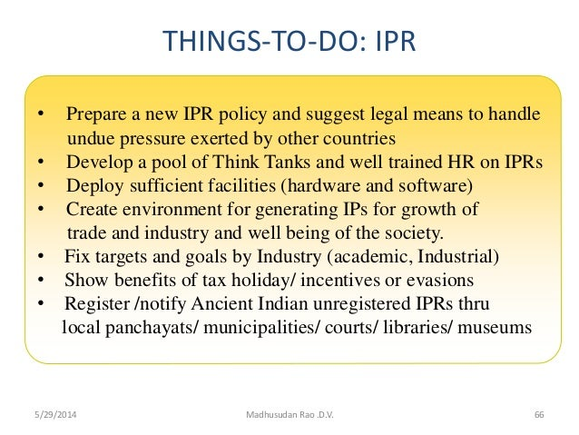 THINGS-TO-DO: IPR • Prepare a new IPR policy and suggest legal means to handle undue pressure exerted by other countries •...