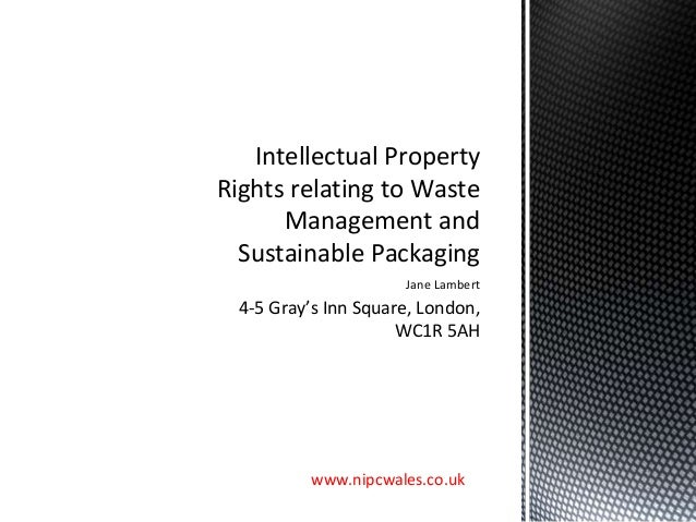 Jane Lambert 4-5 Gray's Inn Square, London, WC1R 5AH Intellectual Property Rights relating to Waste Management and Sustain...