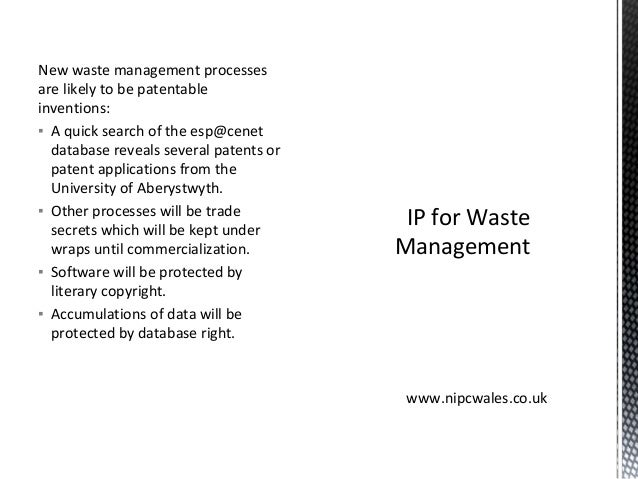 New waste management processes are likely to be patentable inventions: ▪ A quick search of the esp@cenet database reveals ...