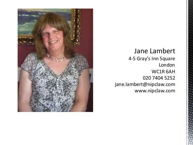 Jane Lambert 4-5 Gray's Inn Square London WC1R 6AH 020 7404 5252 jane.lambert@nipclaw.com www.nipclaw.com