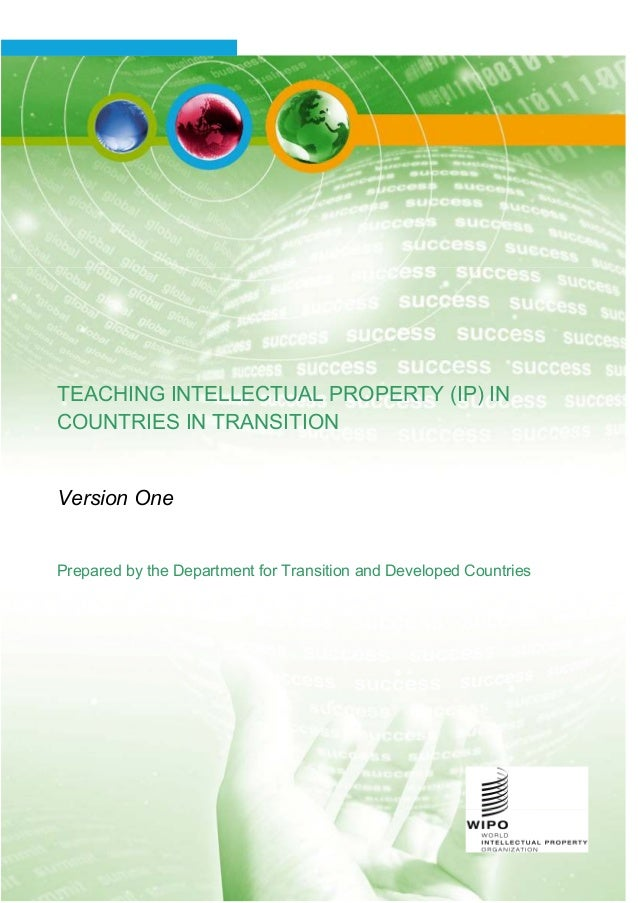 TEACHING INTELLECTUAL PROPERTY (IP) IN COUNTRIES IN TRANSITION Version One Prepared by the Department for Transition and D...
