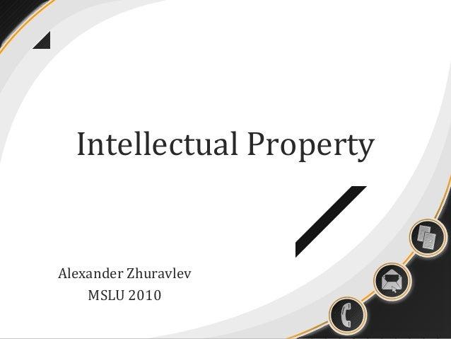 Intellectual Property  Alexander Zhuravlev MSLU 2010