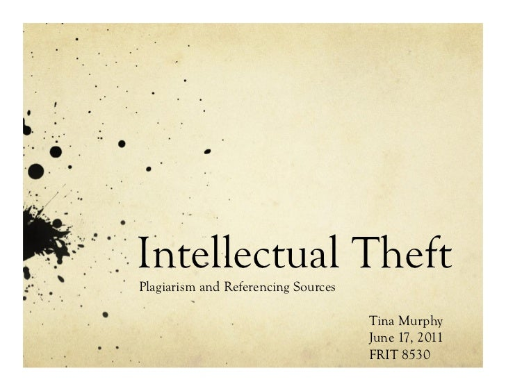 Intellectual TheftPlagiarism and Referencing Sources                                     Tina Murphy                      ...