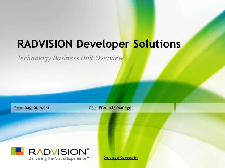 RADVISION Developer Solutions  Technology Business Unit Overview     Name Sagi Subocki      Title Products Manager        ...
