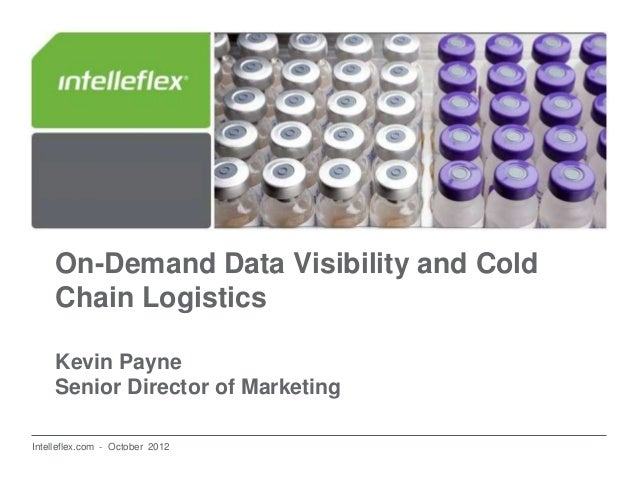 On-Demand Data Visibility and Cold     Chain Logistics     Kevin Payne     Senior Director of Marketing  SHM PowerPoint Te...