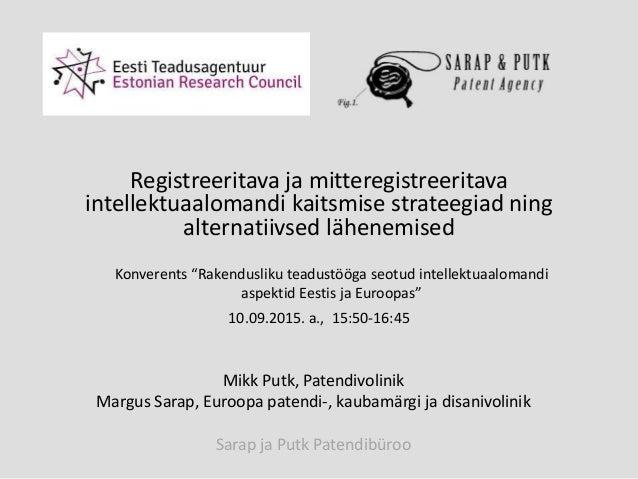 Mikk Putk, Patendivolinik Margus Sarap, Euroopa patendi-, kaubamärgi ja disanivolinik Sarap ja Putk Patendibüroo Registree...
