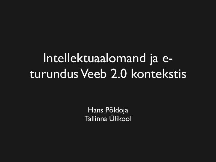 Intellektuaalomand ja e- turundus Veeb 2.0 kontekstis            Hans Põldoja          Tallinna Ülikool