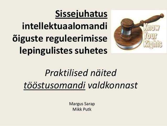 Sissejuhatusintellektuaalomandiõiguste reguleerimisselepingulistes suhetesPraktilised näitedtööstusomandi valdkonnastMargu...