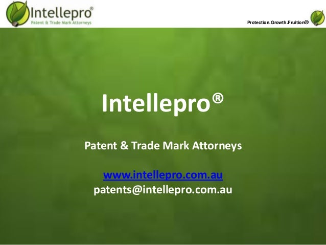 Protection.Growth.Fruition®Intellepro®Patent & Trade Mark Attorneyswww.intellepro.com.aupatents@intellepro.com.au