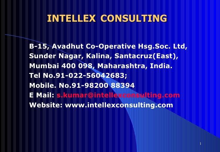 INTELLEX   CONSULTING B -15, Avadhut Co-Operative H sg. Soc .  Ltd, Sunder Nagar, Kalina, Santacruz(East),  Mumbai 400 098...