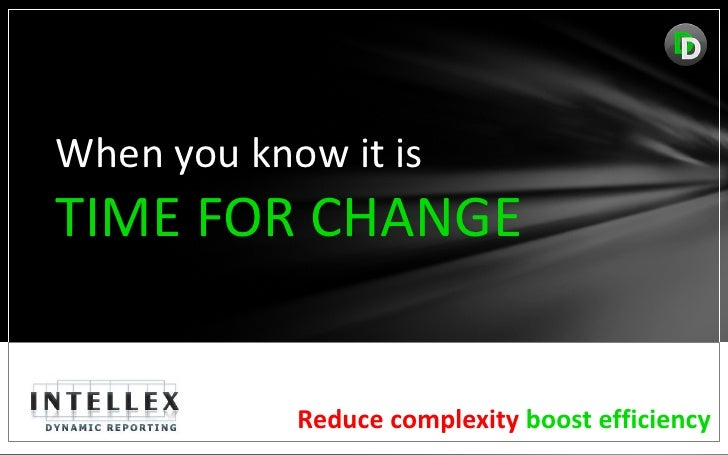 When you know it isTIME FOR CHANGE            Reduce complexity boost efficiency