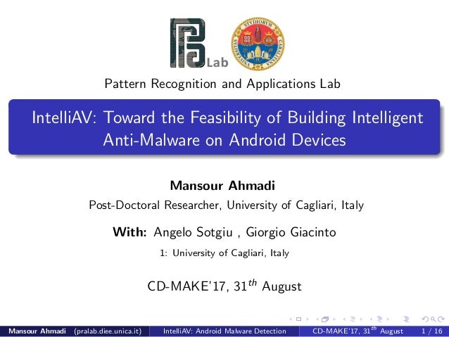 Pattern Recognition and Applications Lab IntelliAV: Toward the Feasibility of Building Intelligent Anti-Malware on Android...