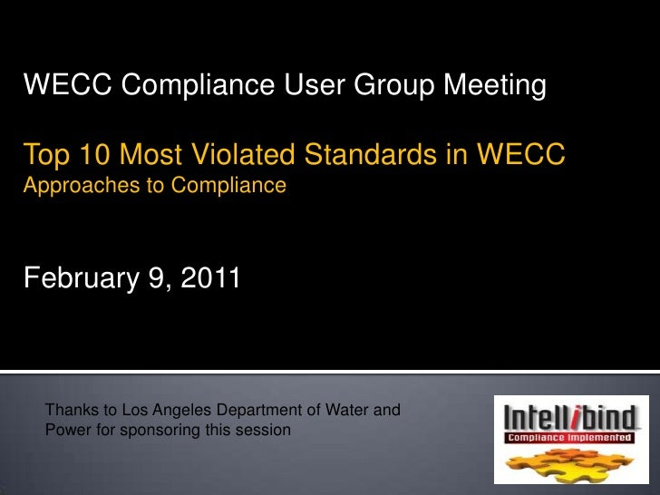 WECC Compliance User Group Meeting<br />Top 10 Most Violated Standards in WECC<br />Approaches to Compliance <br />Februar...