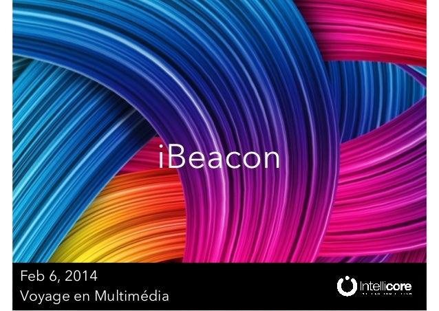 iBeacon  Feb 6, 2014 Voyage en Multimédia