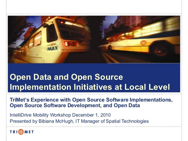 Open Data and Open Source Implementation Initiatives at Local Level TriMet's Experience with Open Source Software Implemen...