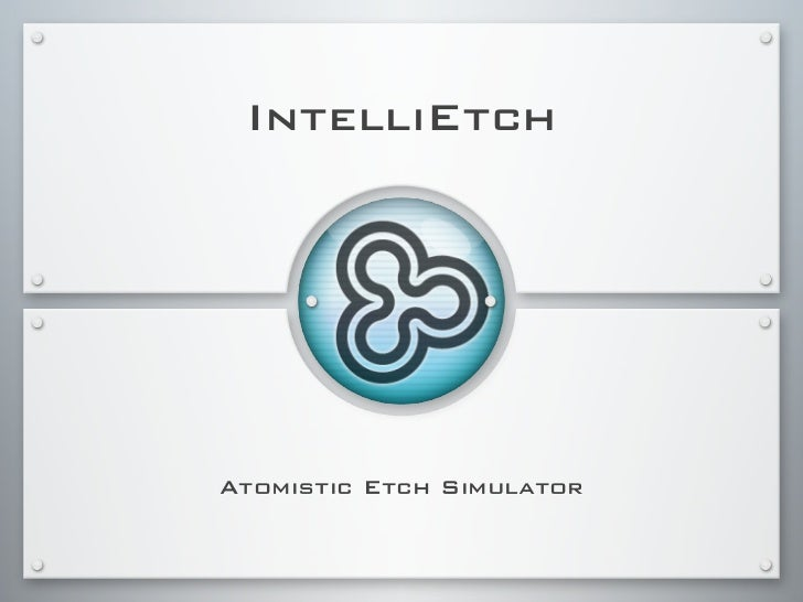 IntelliEtch     Atomistic Etch Simulator