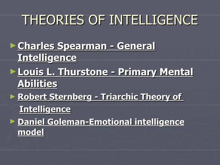 theories of intelligence Theories of intelligence to read up on the theories of intelligence, refer to pages 265–284 of eysenck's a2 level psychology ask yourself what is intelligence.