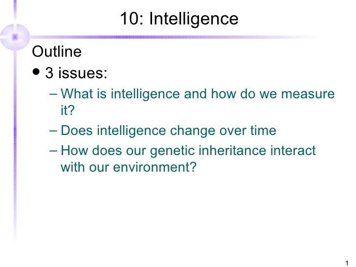 10: Intelligence <ul><li>Outline </li></ul><ul><li>3 issues: </li></ul><ul><ul><li>What is intelligence and how do we meas...